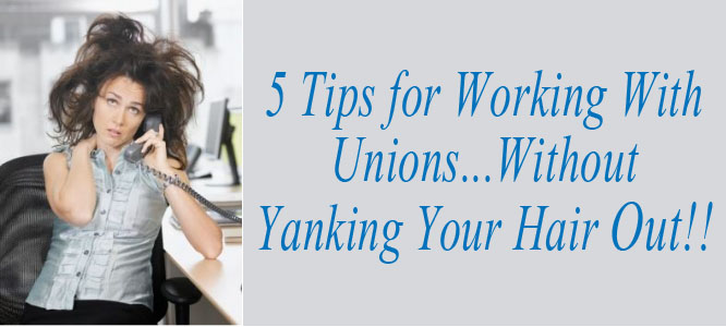 5 tips for working with unions...without yanking your hair out!